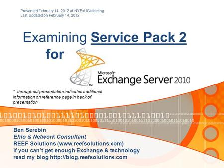 Examining Service Pack 2 for Presented February 14, 2012 at NYExUG Meeting Last Updated on February 14, 2012 Ben Serebin Ehlo & Network Consultant REEF.