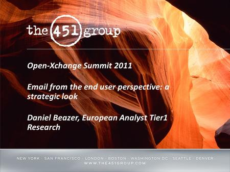 Open-Xchange Summit 2011 Email from the end user perspective: a strategic look Daniel Beazer, European Analyst Tier1 Research.