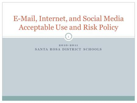 2010-2011 SANTA ROSA DISTRICT SCHOOLS E-Mail, Internet, and Social Media Acceptable Use and Risk Policy 1.