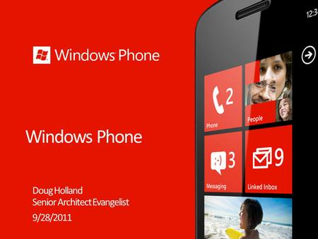 Windows Phone Doug Holland Senior Architect Evangelist 9/28/2011.