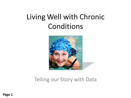 Living Well with Chronic Conditions Telling our Story with Data Page 1.
