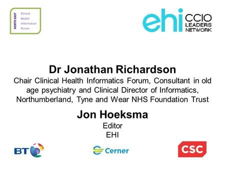 Dr Jonathan Richardson Chair Clinical Health Informatics Forum, Consultant in old age psychiatry and Clinical Director of Informatics, Northumberland,