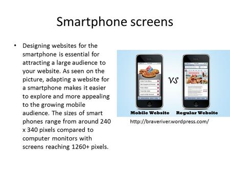Smartphone screens Designing websites for the smartphone is essential for attracting a large audience to your website. As seen on the picture, adapting.