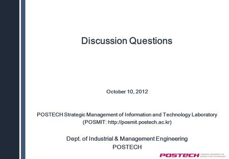 Discussion Questions October 10, 2012 POSTECH Strategic Management of Information and Technology Laboratory (POSMIT:  Dept.