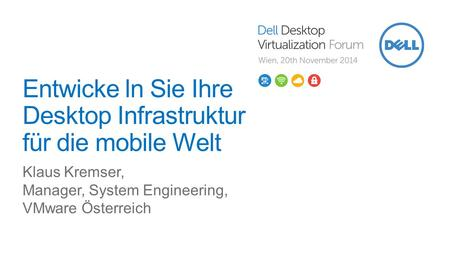 © 2014 VMware Inc. All rights reserved. Entwicke ln Sie Ihre Desktop Infrastruktur für die mobile Welt Klaus Kremser, Manager, System Engineering, VMware.
