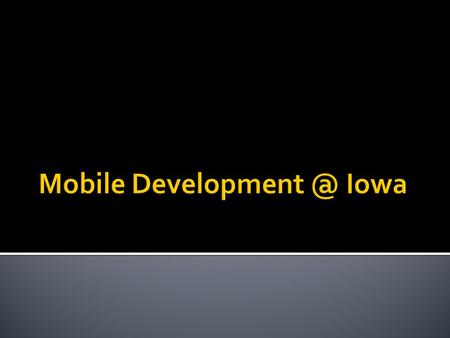 Initial Targets  Maps, News, Events, Laundry  Create Mobile Web Design Standards m.uiowa.edu/about/develop/ m.uiowa.edu/about/develop/  Direction.