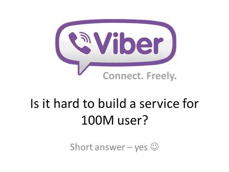 Is it hard to build a service for 100M user? Short answer – yes.