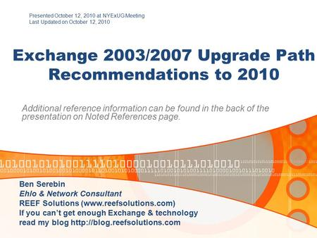 Exchange 2003/2007 Upgrade Path Recommendations to 2010 Additional reference information can be found in the back of the presentation on Noted References.