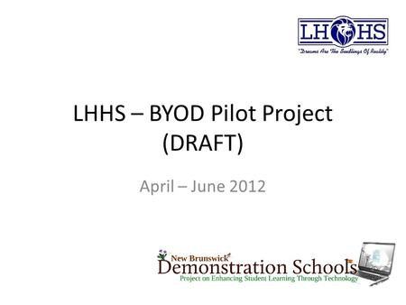 LHHS – BYOD Pilot Project (DRAFT) April – June 2012.