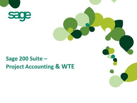 Sage 200 Suite – Project Accounting & WTE. Agenda What is Sage 200 Project Accounting? Why would we use it? What is Sage 200 WTE? Why would we use it?