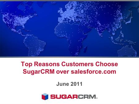 Top Reasons Customers Choose SugarCRM over salesforce.com June 2011.