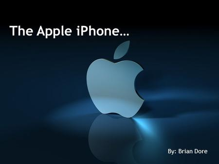 The Apple iPhone… By: Brian Dore. Main Points… Birth of the iPhone Statistics Social Impacts Future Developments Random Survey Points.