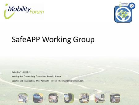 SafeAPP Working Group Date: 06/11/2013 v2 Meeting: Car Connectivity Consortium Summit, Krakow Speaker and organisation: Theo Kamalski TomTom