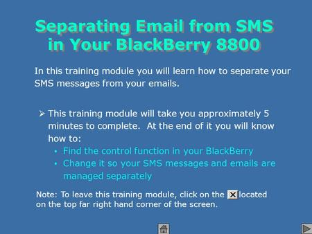 Separating Email from SMS in Your BlackBerry 8800 Separating Email from SMS in Your BlackBerry 8800 In this training module you will learn how to separate.