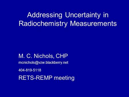 Addressing Uncertainty in Radiochemistry Measurements M. C. Nichols, CHP 404-819-5118 RETS-REMP meeting.