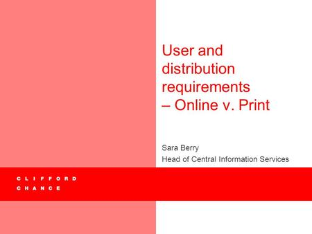 User and distribution requirements – Online v. Print Sara Berry Head of Central Information Services.