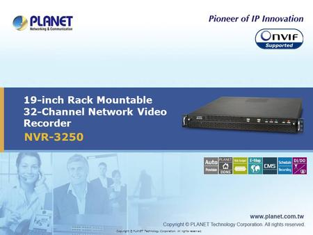 19-inch Rack Mountable 32-Channel Network Video Recorder Copyright © PLANET Technology Corporation. All rights reserved. NVR-3250.