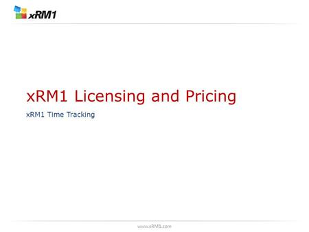 Www.xRM1.com xRM1 Licensing and Pricing xRM1 Time Tracking.