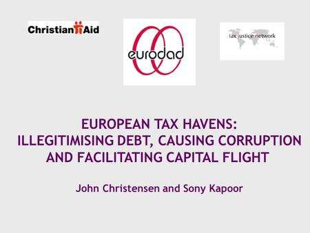 EUROPEAN TAX HAVENS: ILLEGITIMISING DEBT, CAUSING CORRUPTION AND FACILITATING CAPITAL FLIGHT John Christensen and Sony Kapoor.