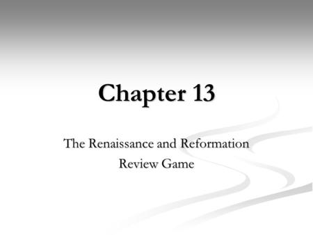 Chapter 13 The Renaissance and Reformation Review Game.