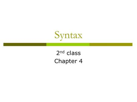 Syntax 2 nd class Chapter 4. Syntactic Categories 1. That glass suddenly broke. 2. A jogger ran toward the end of the lane. 3. These dead trees might.