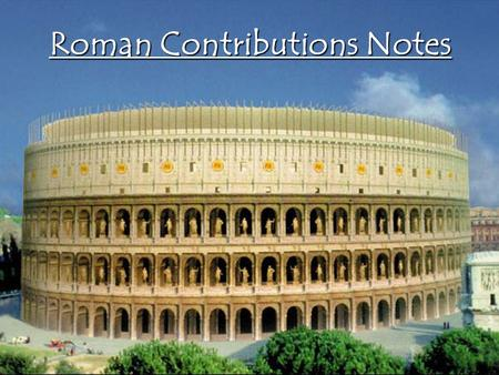 Roman Contributions Notes. List as many contributions of Rome as you can from this 6 minute video clip.