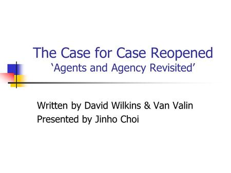 The Case for Case Reopened 'Agents and Agency Revisited' Written by David Wilkins & Van Valin Presented by Jinho Choi.