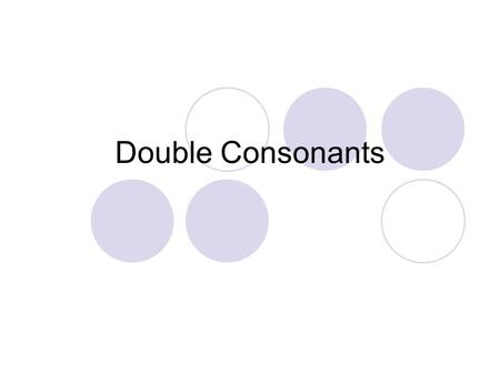 Double Consonants. grill The double consonant is said as a single sound.