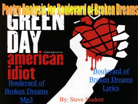 By: Steve Student Boulevard of Broken Dreams Lyrics Boulevard of Broken Dreams Mp3.
