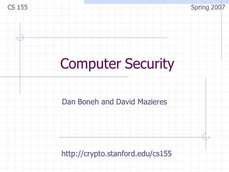 Computer Security Dan Boneh and David Mazieres CS 155 Spring 2007