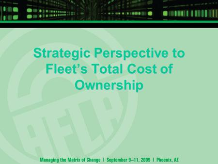 Strategic Perspective to Fleet's Total Cost of Ownership.