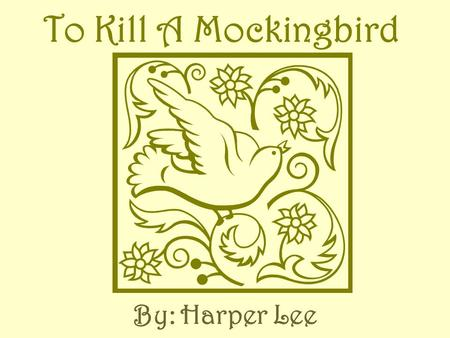 "To Kill A Mockingbird By: Harper Lee The story starts with the narrator telling the audience about her family. The narrator is a young girl named ""Jean."