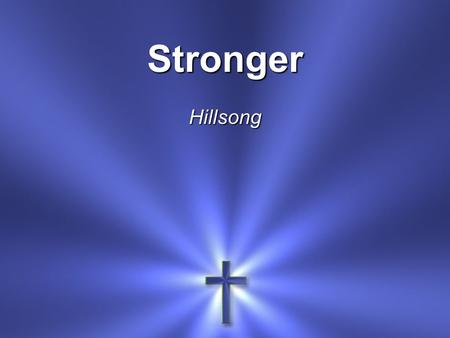 Stronger Hillsong. There is Love That came for us Humbled to A sinner's cross.