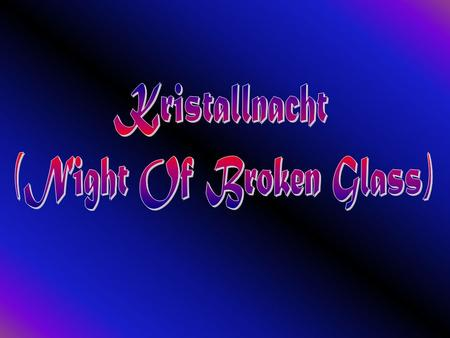 "Kristellnacht was the name of the first major attack on the Jewish people. ""Kristallnacht"" means ""night of broken glass"" and with good reason. The Germans."