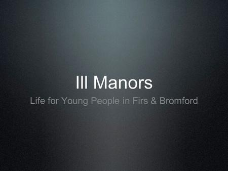 Ill Manors Life for Young People in Firs & Bromford.