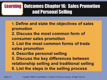 Chapter 16Copyright ©2008 by South-Western, a division of Thomson Learning. All rights reserved 1 Learning Outcomes Chapter 16: Sales Promotion and Personal.