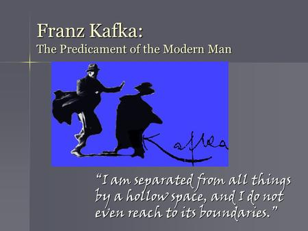 Franz Kafka: The Predicament of the Modern Man