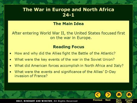 The War in Europe and North Africa 24-1 The Main Idea After entering World War II, the United States focused first on the war in Europe. Reading Focus.