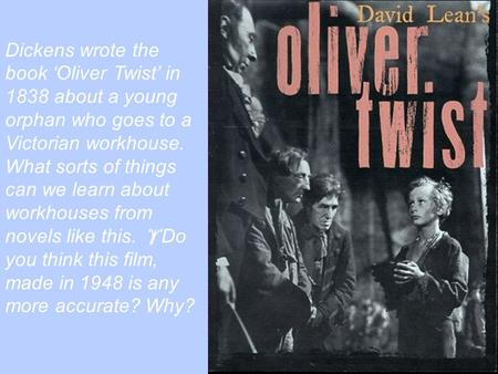  starter activity Dickens wrote the book 'Oliver Twist' in 1838 about a young orphan who goes to a Victorian workhouse. What sorts of things can we learn.