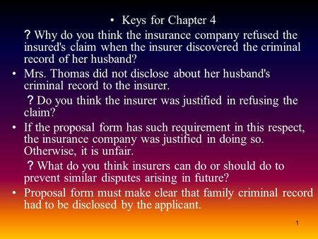 1 Keys for Chapter 4 ? Why do you think the insurance company refused the insured's claim when the insurer discovered the criminal record of her husband?