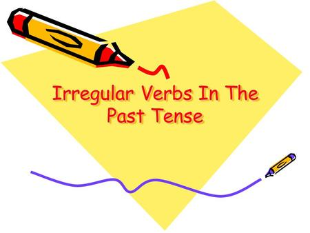 Irregular Verbs In The Past Tense. (Camping) Last Saturday, my family and I went camping. We pitched our tent under a tree. Then, we put our things inside.