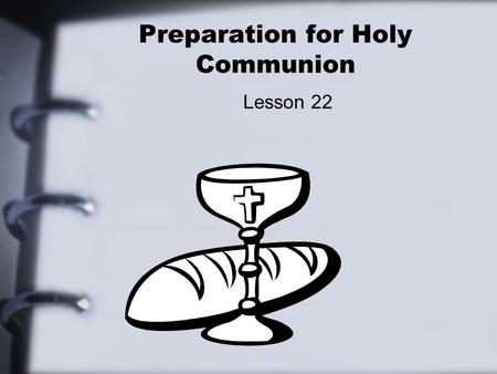Preparation for Holy Communion Lesson 22. For whom is the Lord's Supper? Matthew 26:26 26 While they were eating, Jesus took bread, gave thanks and broke.