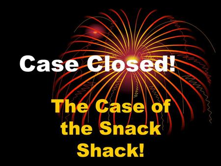 Case Closed! The Case of the Snack Shack!. Break In at the Harborville's Snack Shop! Harborville's Beach Snack Shop had been open only an hour when Max.