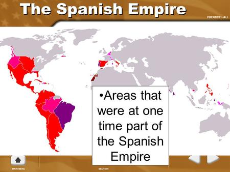 The Spanish Empire Areas that were at one time part of the Spanish Empire.
