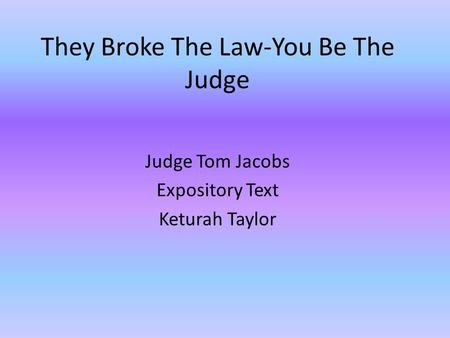 They Broke The Law-You Be The Judge Judge Tom Jacobs Expository Text Keturah Taylor.