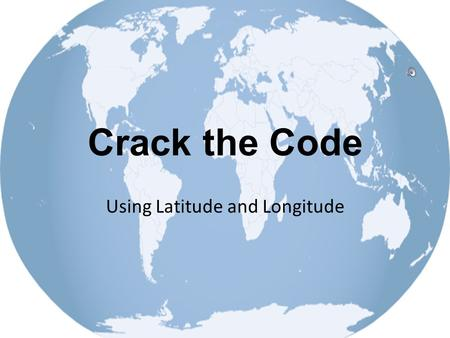 Crack the Code Using Latitude and Longitude. Briefing Crafty robbers broke into the Royal Geographical Society in London and stole armfuls of priceless.