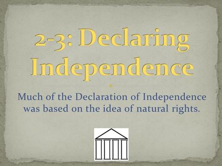 Much of the Declaration of Independence was based on the idea of natural rights.