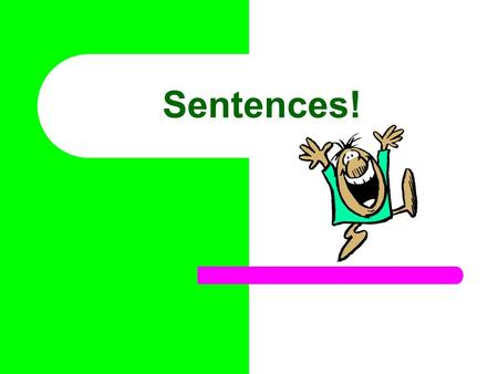 Sentences!. What is a sentence? In order to be a complete thought, a sentence must have ……. A Subject and A Predicate.