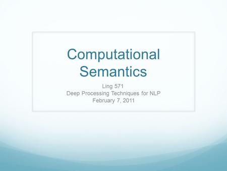 Computational Semantics Ling 571 Deep Processing Techniques for NLP February 7, 2011.