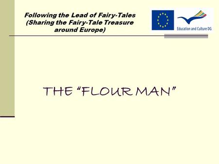 "THE ""FLOUR MAN"" Following the Lead of Fairy-Tales (Sharing the Fairy-Tale Treasure around Europe)"